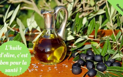 Est-ce que l'huile d'olive c'est santé?